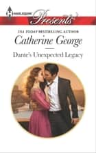 Dante's Unexpected Legacy eBook by Catherine George