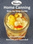JeBouffe Home Canning Step by Step Guide (second edition) Revised and Expanded ebook by JeBouffe