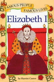 Elizabeth I - Famous People, Famous Lives ebook by Harriet Castor