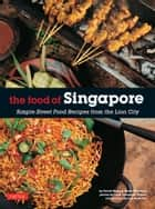 The Food of Singapore ebook by Djoko Wibisono,David Wong,Luca Invernizzi Tettoni