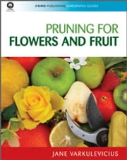Pruning for Flowers and Fruit ebook by Jane Varkulevicius