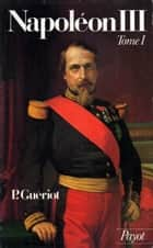 Napoléon III - Tome I ebook by Paul Guériot