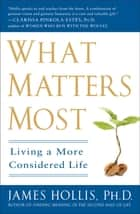 What Matters Most ebook by James Hollis