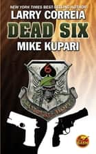Dead Six ebook by Larry Correia, Mike Kupari