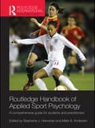 Routledge Handbook of Applied Sport Psychology - A Comprehensive Guide for Students and Practitioners ebook by Stephanie J. Hanrahan, Mark B. Andersen