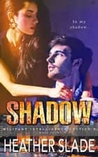 Shadow - Military Intelligence Section 6, #4 ebook by Heather Slade
