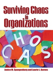 Surviving Chaos in Organizations ebook by Janice M. Spangenburg and Laurie L. Barnes