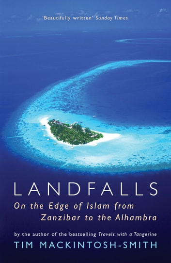 Landfalls - On the Edge of Islam from Zanzibar to the Alhambra ebook by Tim Mackintosh-Smith