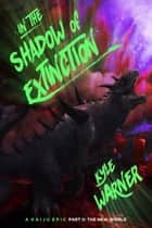 In the Shadow of Extinction: A Kaiju Epic - Part II: The New World ebook by Kyle Warner