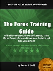 The Forex Training Guide ebook by Ronald L. Smith