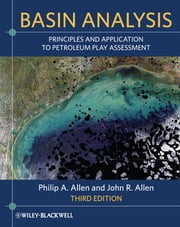 Basin Analysis - Principles and Application to Petroleum Play Assessment ebook by Philip A. Allen,John R. Allen
