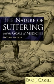 The Nature of Suffering and the Goals of Medicine ebook by Eric J. Cassell
