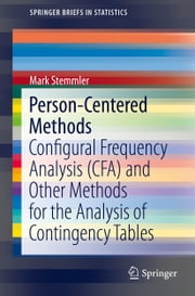 Person-Centered Methods - Configural Frequency Analysis (CFA) and Other Methods for the Analysis of Contingency Tables ebook by Mark Stemmler