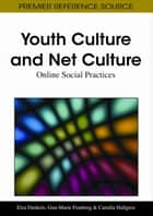 Youth Culture and Net Culture ebook by Elza Dunkels,Gun-Marie Franberg,Camilla Hallgren
