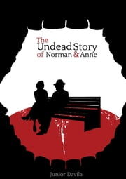 The Undead Story of Norman & Anne ebook by Junior Davila