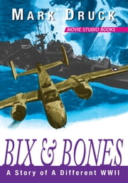 BIX & BONES - A Story of A Different WWII ebook by Mark Druck