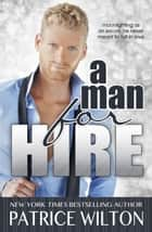 A Man For Hire ebook by Patrice Wilton