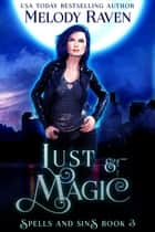 Lust and Magic - Spells and Sins, #3 ebook by Melody Raven