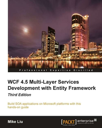WCF 4.5 Multi-Layer Services Development with Entity Framework ebook by Mike Liu