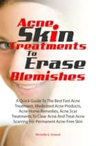 Acne Skin Treatments To Erase Acne Blemishes ebook by Michelle G. Amend
