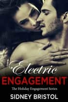 Electric Engagement - The Holiday Engagements Series, #2 ebook by Sidney Bristol