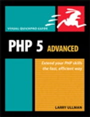 PHP 5 Advanced - Visual QuickPro Guide ebook by Larry Ullman