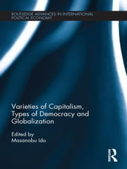 Varieties of Capitalism, Types of Democracy and Globalization ebook by Masanobu Ido
