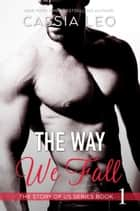 The Way We Fall ebook by Cassia Leo