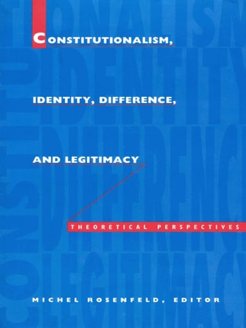 Constitutionalism, Identity, Difference, and Legitimacy - Theoretical Perspectives ebook by