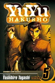 YuYu Hakusho, Vol. 5 - Focus Your Mind As One! ebook by Yoshihiro Togashi,Yoshihiro Togashi