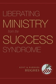 Liberating Ministry from the Success Syndrome ebook by R. Kent Hughes,Barbara Hughes