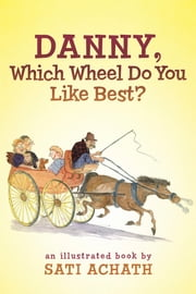 Danny, Which Wheel Do You Like Best? ebook by Sati Achath