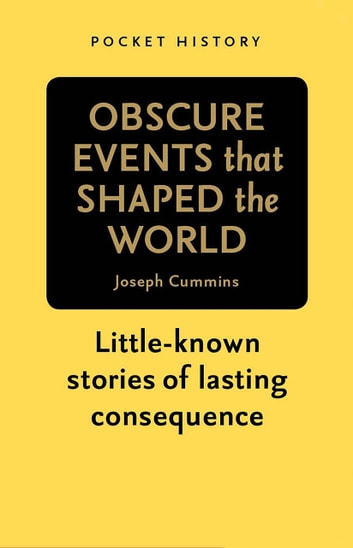 Pocket History: Obscure Events that Shaped the World - Little-known stories of lasting consequence ebook by Joseph Cummins