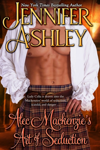 Alec Mackenzie's Art of Seduction - Scottish Romance ebook by Jennifer Ashley
