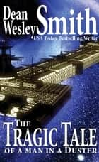 The Tragic Tale of a Man in a Duster ebook by Dean Wesley Smith