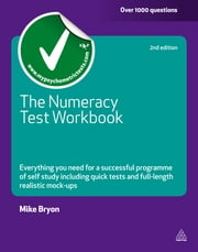 The Numeracy Test Workbook - Everything You Need for a Successful Programme of Self Study Including Quick Tests and Full-length Realistic Mock-ups ebook by Mike Bryon
