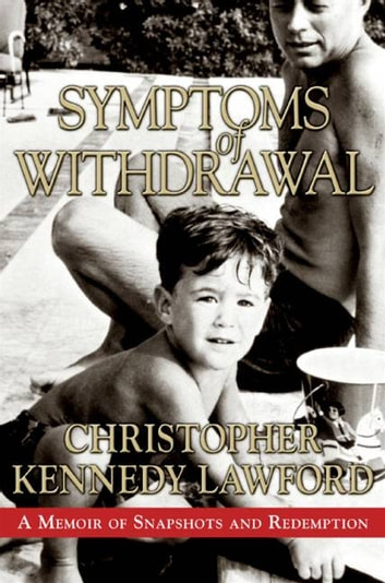 Symptoms of Withdrawal - A Memoir of Snapshots and Redemption ebook by Christopher Kennedy Lawford