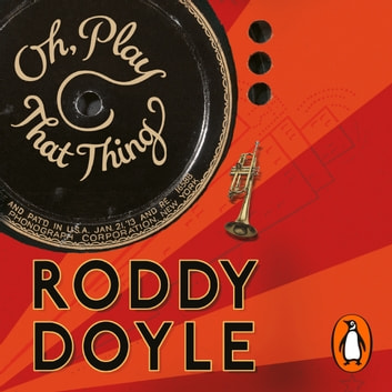 Oh, Play That Thing audiobook by Roddy Doyle