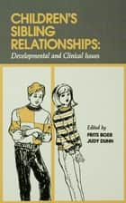 Children's Sibling Relationships ebook by Frits Boer,Judy Dunn,Judith F. Dunn