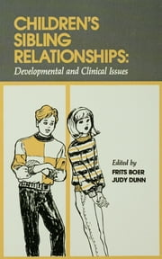 Children's Sibling Relationships - Developmental and Clinical Issues ebook by Frits Boer,Judy Dunn,Judith F. Dunn