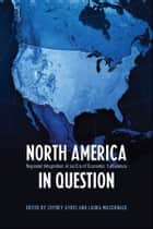 North America in Question - Regional Integration in an Era of Economic Turbulence ebook by Jeffrey Ayres, Laura  MacDonald