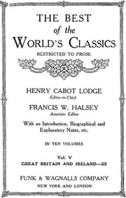 The Best Of The World's Classics (Restricted To Prose) Volume V- Great Britain And Ireland III: 1740-1881 (Mobi Classics) ebook by Henry Cabot Lodge (Editor)