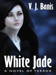 White Jade: A Novel of Terror ebook by V. J. Banis