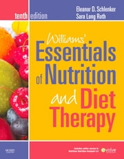 Williams' Essentials of Nutrition and Diet Therapy - Revised Reprint - E-Book ebook by Eleanor Schlenker, PhD, RD,...
