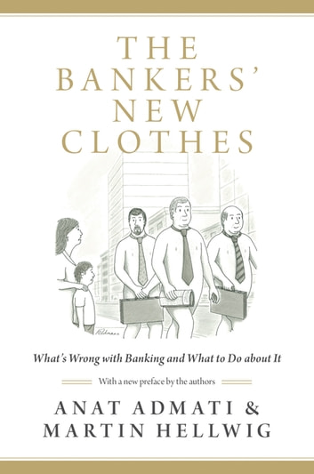 The Bankers' New Clothes - What's Wrong with Banking and What to Do about It ebook by Anat Admati,Martin Hellwig,Anat Admati,Martin Hellwig