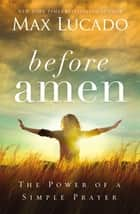 Before Amen ebook by Max Lucado