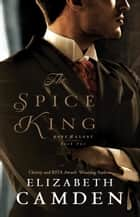 The Spice King (Hope and Glory Book #1) ebook by Elizabeth Camden