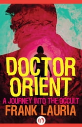 Doctor Orient - A Journey Into the Occult ebook by Frank Lauria