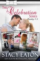 The Celebration Series, Part 1 - Tangled in Tinsel, Tears to Cheers, Heathens to Hearts, Rainbows bring Riches and Sweet as Sugar ebook by Stacy Eaton
