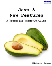 Java 8 New Features: A Practical Heads-Up Guide ebook by Richard Reese